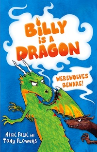 Billy is a Dragon 2: Werewolves Beware! by Nick Falk, illustrated by Tony Flowers