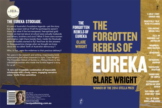 The Forgotten Rebels of Eureka by Clare Wright (Text Publishing) WINS The Stella Prize 2014