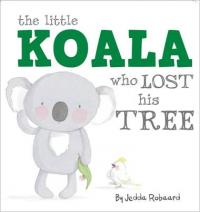 The Little Koala Who Lost his Tree