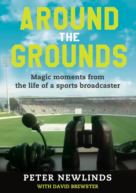 Around The Grounds: Magic Moments From The Life Of A Sports Broadcaster by Peter Newlinds with David Brewster