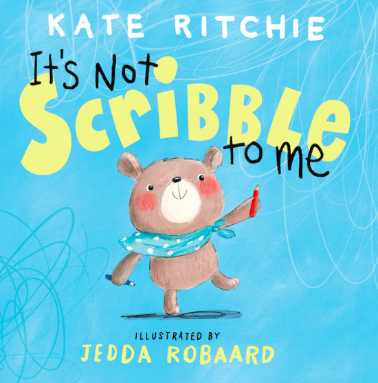 'It's Not Scribble To Me' by Kate Ritchie, illustrated by Jedda Robaard
