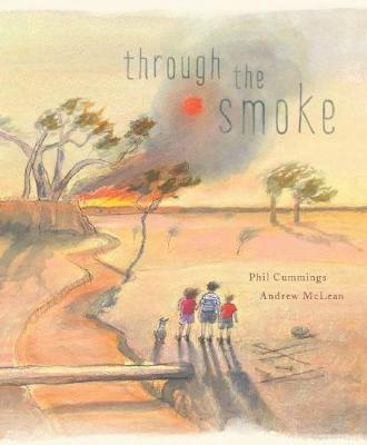 'Through the Smoke' by Phil Cummings , illustrated by Andrew McLean