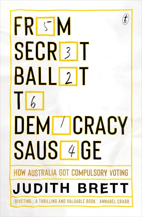 'From Secret Ballot to Democracy Sausage: How Australia Got Compulsory Voting' by Judith Brett