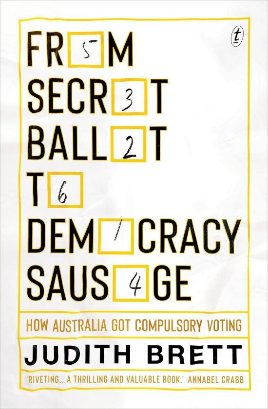 'From Secret Ballot to Democracy Sausage: How Australia Got Compulsory Voting' by Judith Brett
