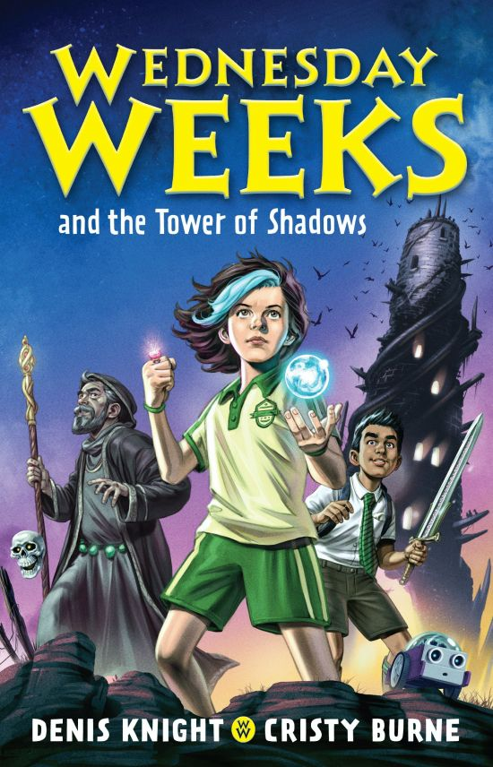 'Wednesday Weeks and the Tower of Shadows' Wednesday Weeks: Book 1  by Cristy Burne and Denis Knight