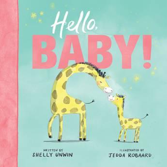 'Hello, Baby!' by Shelly Unwin, Illustrated by Jedda Robaard