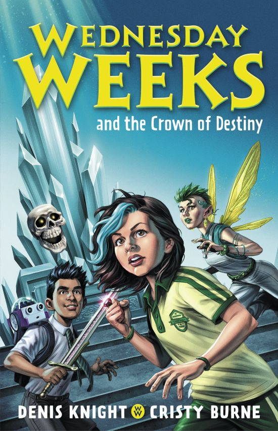 'Wednesday Weeks and the Crown of Destiny' by Cristy Burne, and Denis Knight