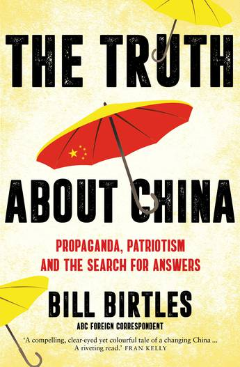 'The Truth About China: Propaganda, patriotism and the search for answers' by Bill Birtles
