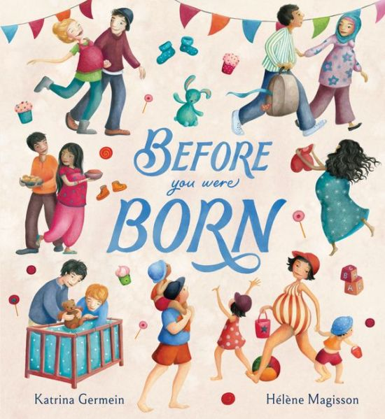 'Before You Were Born' by Katrina Germein, Illustrated by Helene Magisson
