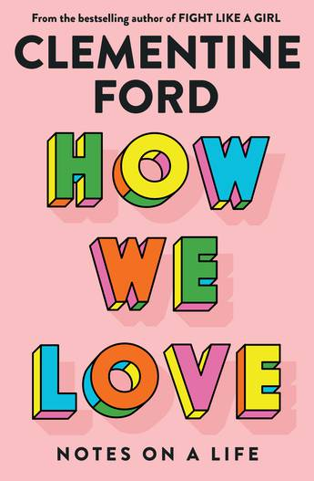 How We Love: Notes on a life